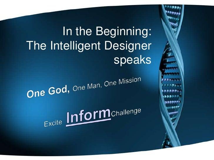 In the Beginning:The Intelligent Designer                 speaks