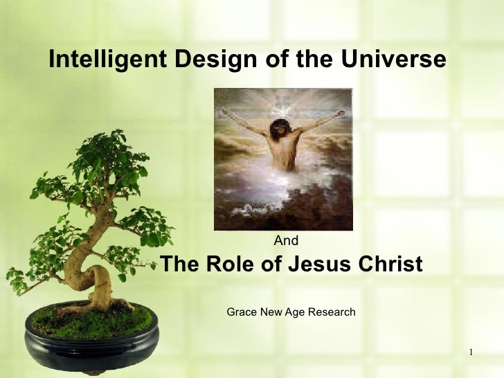 Intelligent Design of the Universe And The Role of Jesus Christ Grace New Age Research