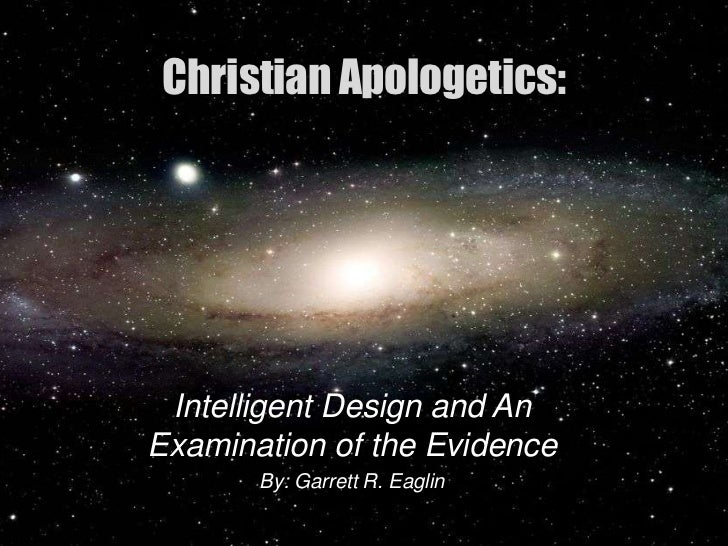 Christian Apologetics: Intelligent Design and AnExamination of the Evidence       By: Garrett R. Eaglin