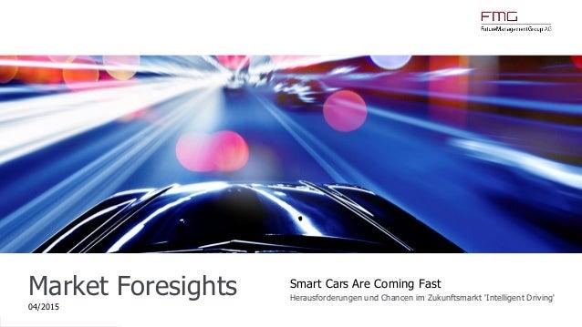 www.FutureManagementGroup.com Market Foresights 04/2015 Smart Cars Are Coming Fast Herausforderungen und Chancen im Zukunf...
