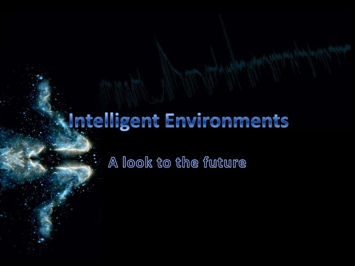 Intelligent Environments<br />A look tothefuture<br />