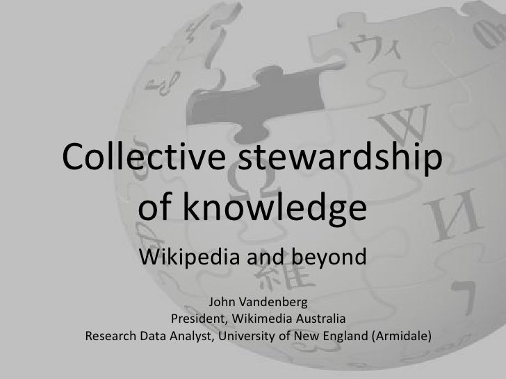 Collective stewardship     of knowledge          Wikipedia and beyond                      John Vandenberg               P...