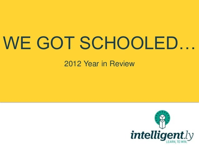WE GOT SCHOOLED…     2012 Year in Review
