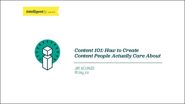 presents Content 101: How to Create Content People Actually Care About JAY ACUNZO @Jay_zo
