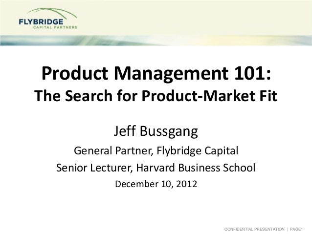 Product Management 101:The Search for Product-Market Fit             Jeff Bussgang     General Partner, Flybridge Capital ...