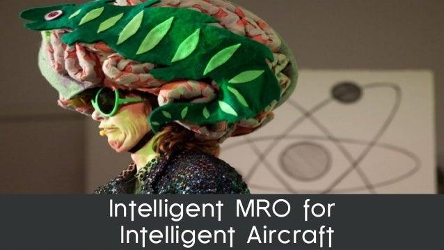 Intelligent mro for intelligent aircraft