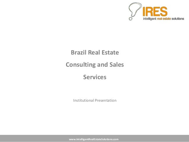 www.IntelligentRealEstateSolutions.comBrazil Real EstateConsulting and SalesServicesInstitutional Presentation