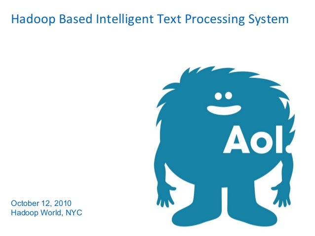 Hadoop Based Intelligent Text Processing System October 12, 2010 Hadoop World, NYC