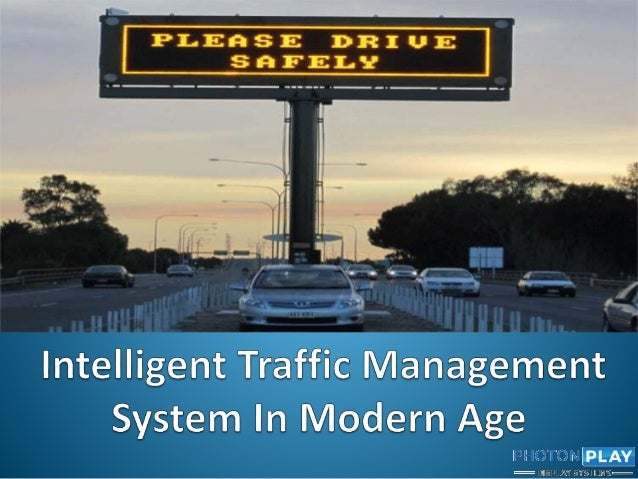 Intelligent Traffic Management : Intelligent traffic management system in modern age