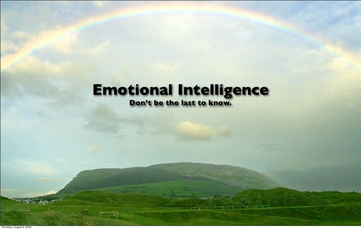 Emotional Intelligence                                Don't be the last to know.     Thursday, August 6, 2009
