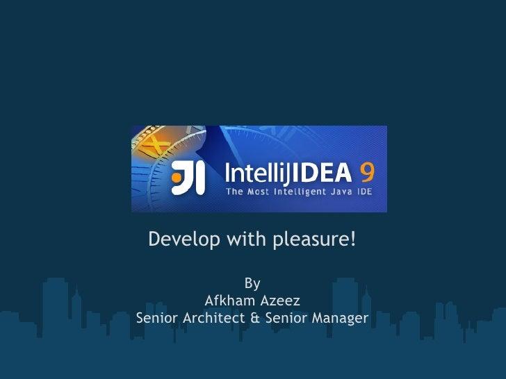 IntelliJ IDEA Develop with pleasure!                By          Afkham AzeezSenior Architect & Senior Manager