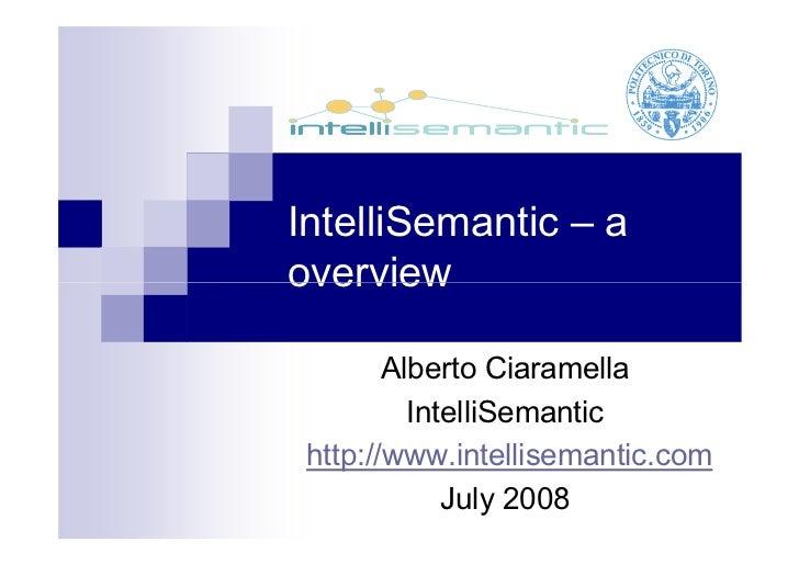 IntelliSemantic – a overview          Alberto Ciaramella           IntelliSemantic  http://www.intellisemantic.com        ...