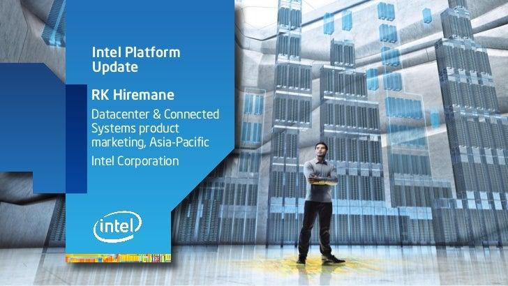 Intel PlatformUpdateRK HiremaneDatacenter & ConnectedSystems productmarketing, Asia-PacificIntel Corporation
