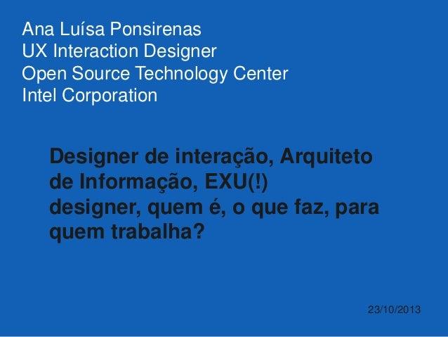 Ana Luísa Ponsirenas UX Interaction Designer Open Source Technology Center Intel Corporation  Designer de interação, Arqui...