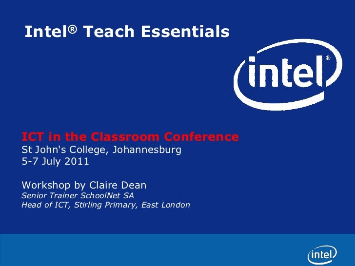 Intel® Teach Essentials<br />ICT in the Classroom Conference<br />St John's College, Johannesburg <br />5-7 July 2011<br /...