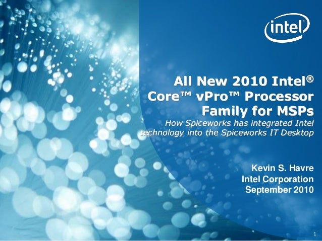 All New 2010 Intel® Core™ vPro™ Processor Family for MSPs How Spiceworks has integrated Intel technology into the Spicewor...