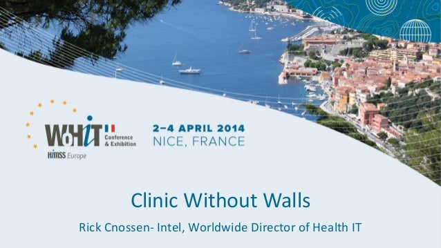 Clinic Without Walls Rick Cnossen- Intel, Worldwide Director of Health IT