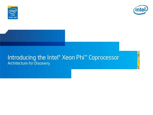Introducing the Intel® Xeon Phi Coprocessor Architecture for Discovery