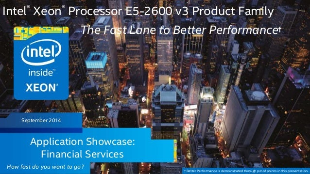 Intel® Xeon® Processor E5-2600 v3 Product Family  September 2014  Intel Confidential — Do Not Forward  The Fast Lane to Be...