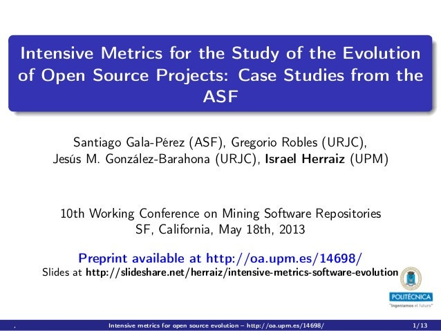 Intensive Metrics for the Study of the Evolutionof Open Source Projects: Case Studies from theASFSantiago Gala-Pérez (ASF)...