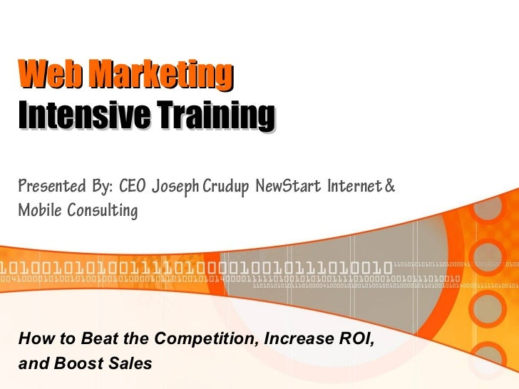 Web MarketingIntensive TrainingPresented By: CEO Joseph Crudup NewStart Internet &Mobile ConsultingHow to Beat the Competi...