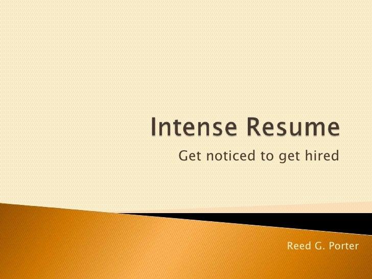 Intense Resume<br />Get noticed to get hired<br />Reed G. Porter<br />