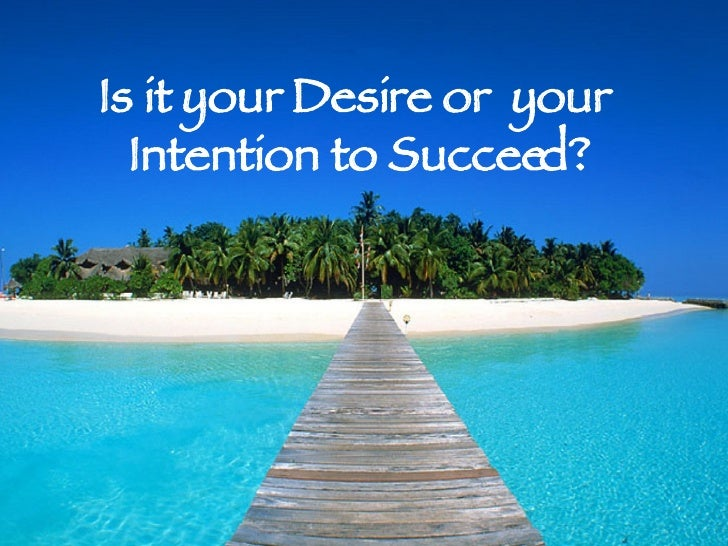 Is it your Desire or  your  Intention to Succeed?