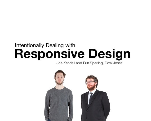 Intentionally Dealing withResponsive DesignJoe Kendall and Erin Sparling, Dow Jones