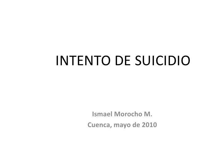 INTENTO DE SUICIDIO<br />Ismael Morocho M.<br />Cuenca, mayo de 2010<br />