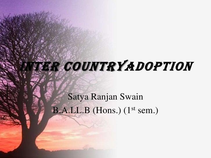 INTER COUNTRYADOPTION         Satya Ranjan Swain     B.A.LL.B (Hons.) (1st sem.)