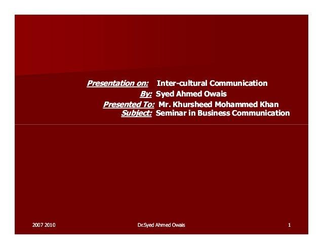 Presentation on:Presentation on: InterInter--cultural Communicationcultural Communication By:By: Syed Ahmed OwaisSyed Ahme...