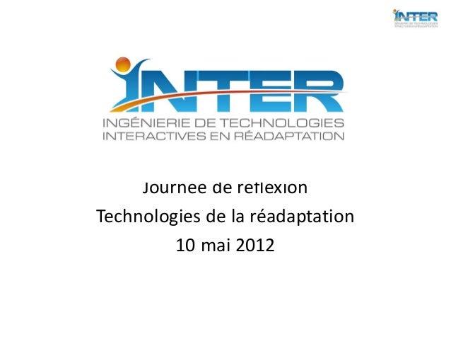 Journée de réflexionTechnologies de la réadaptation         10 mai 2012