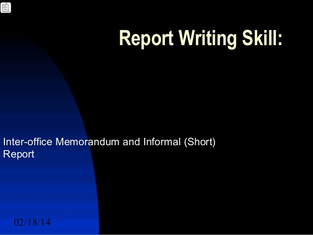 Report Writing Skill:  Inter-office Memorandum and Informal (Short) Report  02/18/14  Course Coordinator: Ayyaz 1 Qadeer