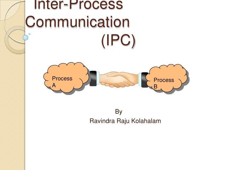 Inter-Process Communication                  (IPC)<br />Process  A<br />Process B<br />By <br />RavindraRajuKolahalam<br />