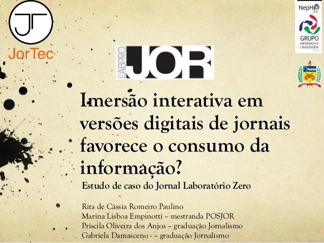 Imersão interativa em versões digitais de jornais favorece o consumo da informação? Estudo de caso do Jornal Laboratório Z...