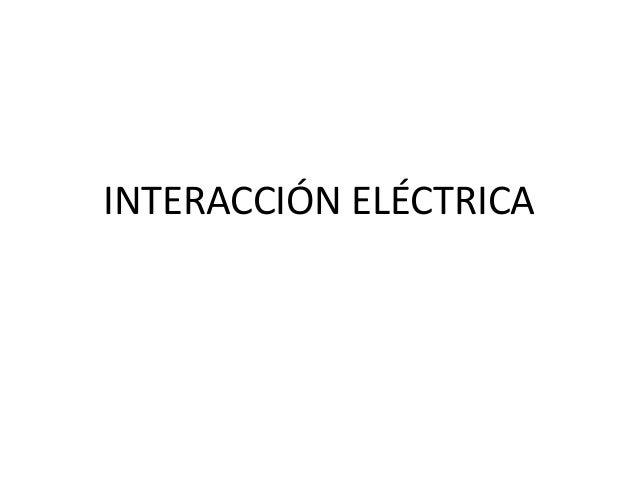 INTERACCIÓN ELÉCTRICA