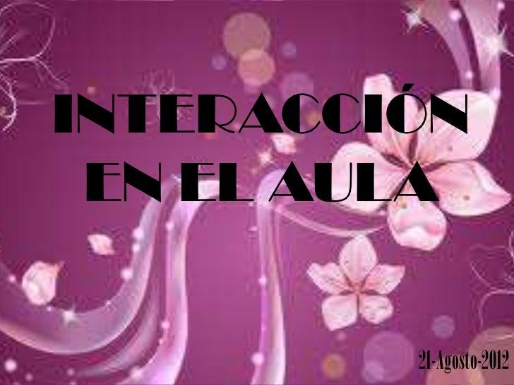INTERACCIÓN EN EL AULA         21-Agosto-2012