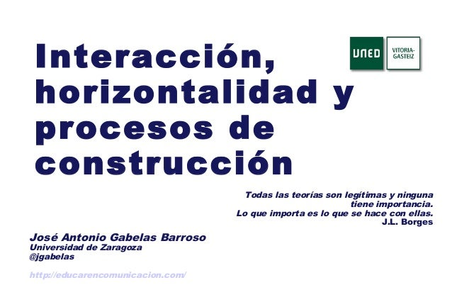 Interacción, horizontalidad y procesos de construcción                                     Todas las teorías son legítimas...