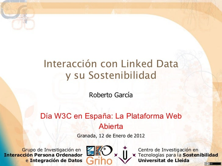 Interacción con Linked Data y su Sostenibilidad Roberto García Día W3C en España: La Plataforma Web Abierta Granada, 12 de...
