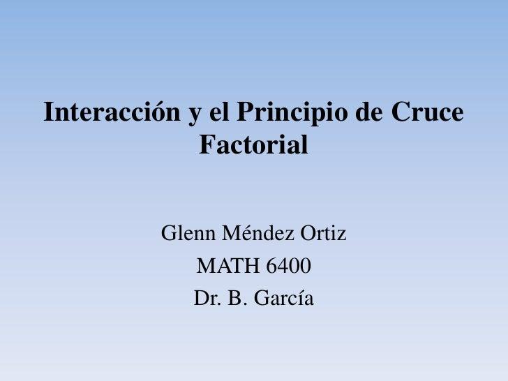 Interacción y El Principio de Cruce Factorial