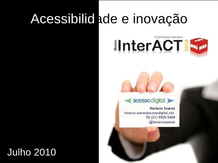 Acessibilid ade e inovação  Horácio Soares horacio.soares@acessodigital.net  55 (21) 9925-5404 @ horaciosoares Julho 2010