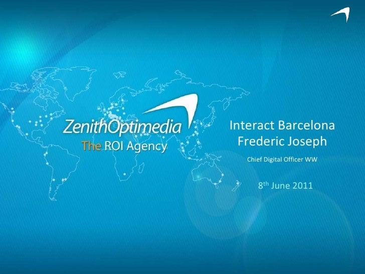 Interact BarcelonaFrederic JosephChief Digital Officer WW<br />8th June 2011<br />