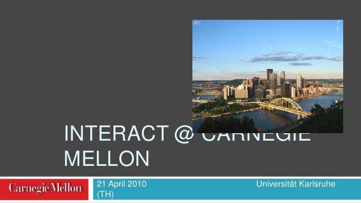 interACT @ Carnegie Mellon<br />21 April 2010                                              Universität Karlsruhe (TH)<br />