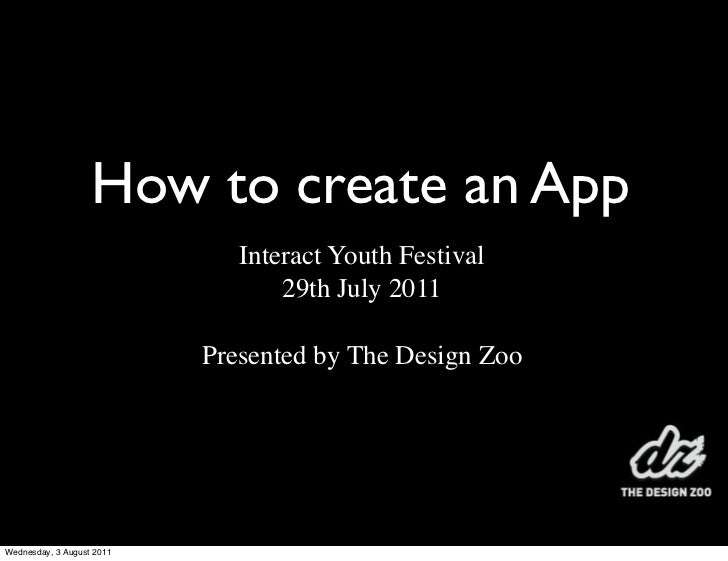 How to create an App                              Interact Youth Festival                                  29th July 2011 ...