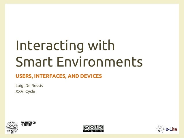 Interacting with Smart Environments USERS, INTERFACES, AND DEVICES Luigi De Russis XXVI Cycle
