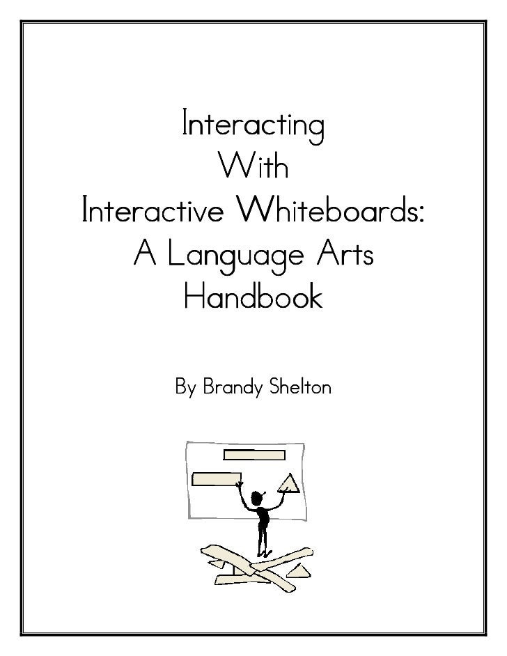 Interacting           WithInteractive Whiteboards:    A Language Arts        Handbook      By Brandy Shelton