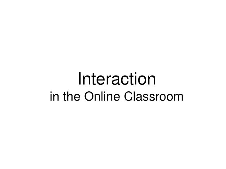 Interactionin the Online Classroom<br />