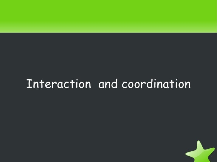 Interaction and coordination