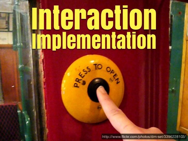 InteractionImplementation       http://www.flickr.com/photos/dm-set/3396228103/