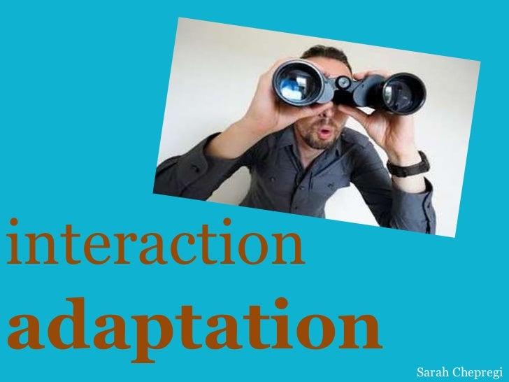 Interaction adaptation - Sarah Chepregi